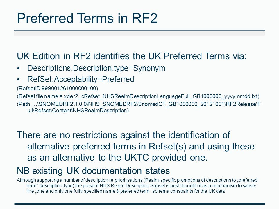 Preferred Terms in RF2 UK Edition in RF2 identifies the UK Preferred Terms via: Descriptions.Description.type=Synonym RefSet.Acceptability=Preferred (