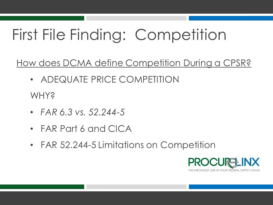 First File Finding: Competition Result of Application of 52.244-5 as Competition Metric: Technical Competition Without Price Competition PROCUREMENT IS CONSIDERED NONCOMPETITIVE No Technical Competition With Price Competition PROCUREMENT IS CONSIDERED COMPETITIVE
