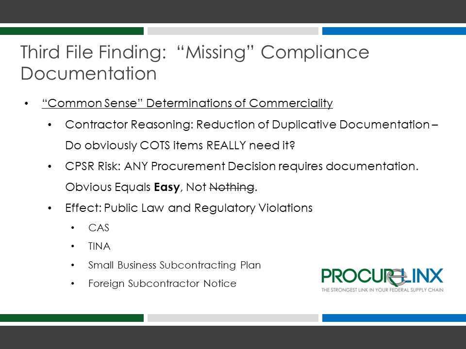 Third File Finding: Missing Compliance Documentation Common Sense Determinations of Commerciality Contractor Reasoning: Reduction of Duplicative Documentation – Do obviously COTS items REALLY need it.