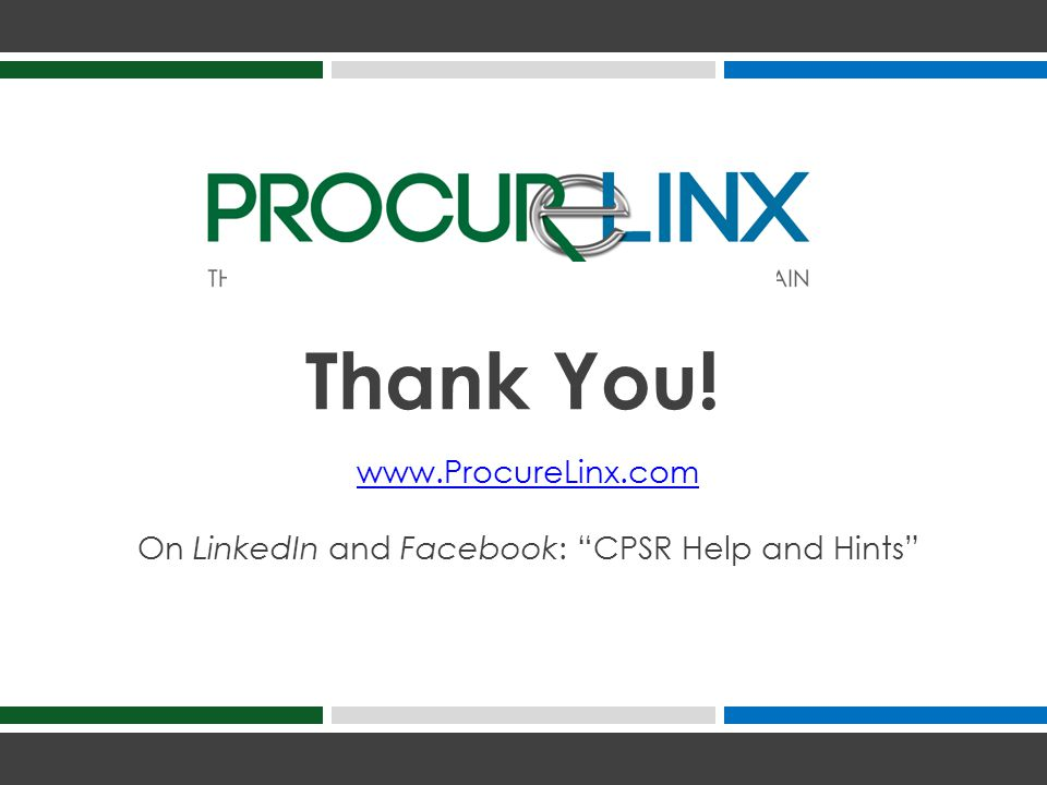 www.ProcureLinx.com On LinkedIn and Facebook: CPSR Help and Hints Thank You!