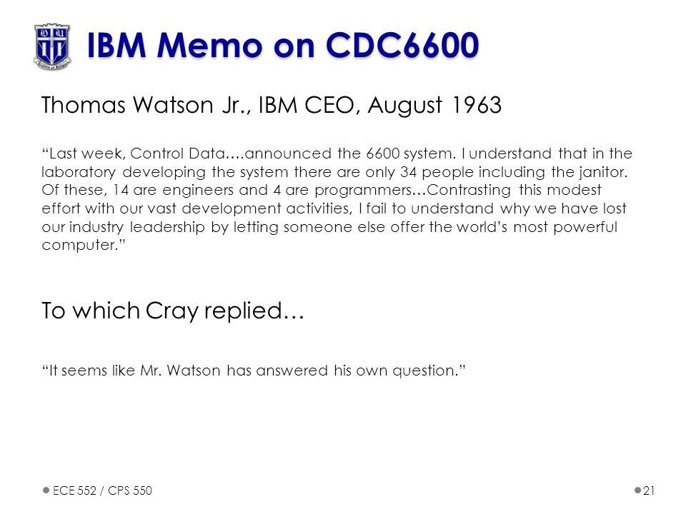 "ECE 552 / CPS 55021 IBM Memo on CDC6600 Thomas Watson Jr., IBM CEO, August 1963 ""Last week, Control Data….announced the 6600 system. I understand that"