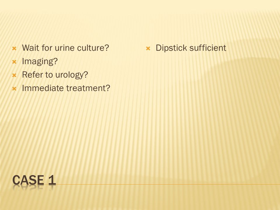  Wait for urine culture.  Imaging.  Refer to urology.
