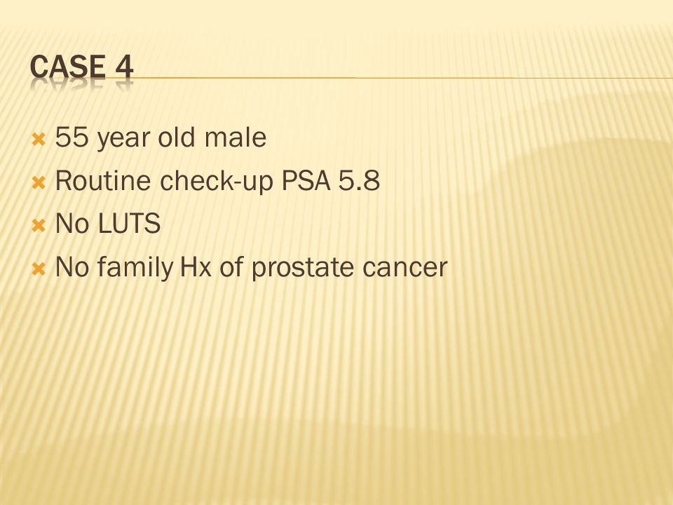  55 year old male  Routine check-up PSA 5.8  No LUTS  No family Hx of prostate cancer