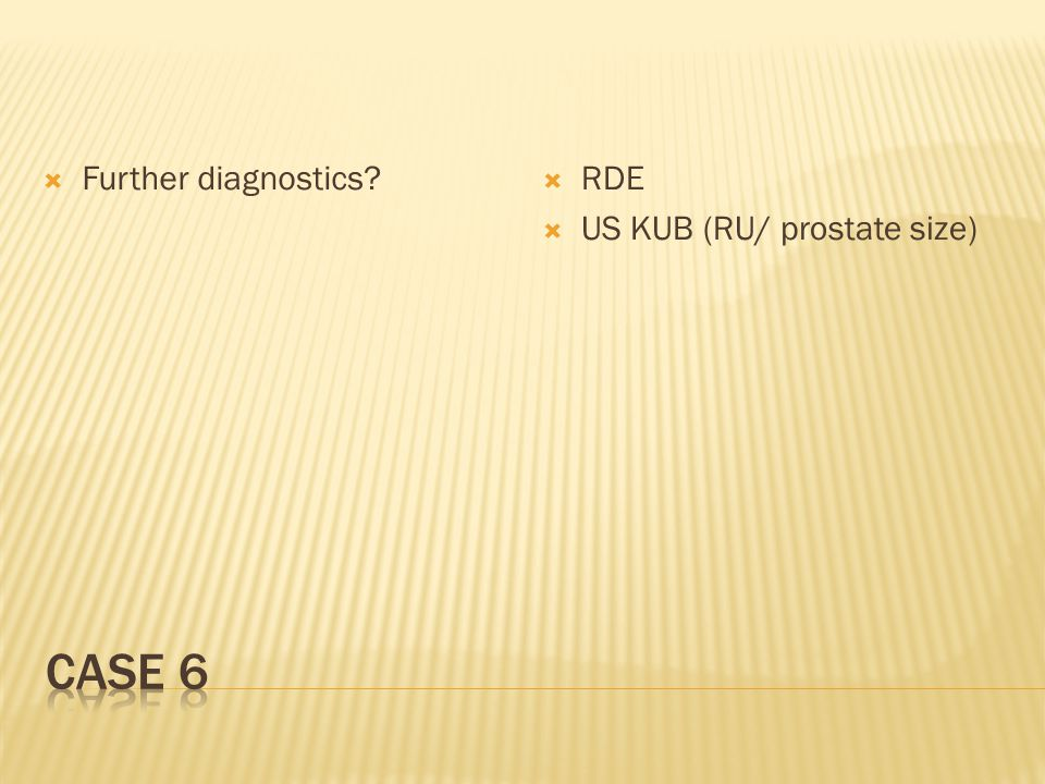  Further diagnostics  RDE  US KUB (RU/ prostate size)