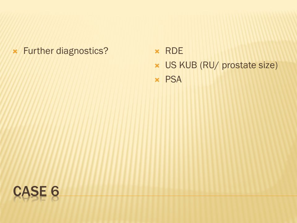  Further diagnostics  RDE  US KUB (RU/ prostate size)  PSA