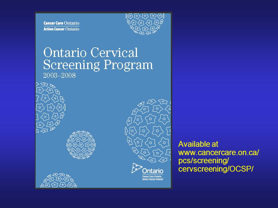 Available at www.cancercare.on.ca/ pcs/screening/ cervscreening/OCSP/