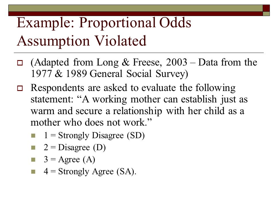 Example: Proportional Odds Assumption Violated  (Adapted from Long & Freese, 2003 – Data from the 1977 & 1989 General Social Survey)  Respondents ar