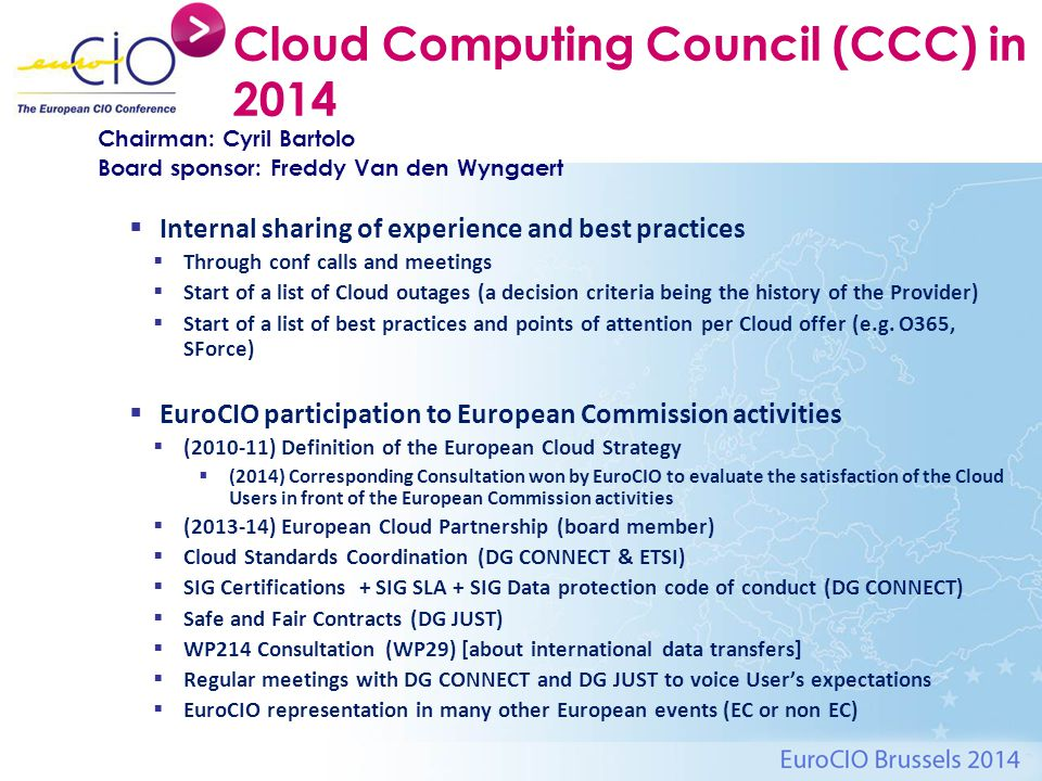 Cloud Computing Council (CCC) in 2014  Internal sharing of experience and best practices  Through conf calls and meetings  Start of a list of Cloud outages (a decision criteria being the history of the Provider)  Start of a list of best practices and points of attention per Cloud offer (e.g.