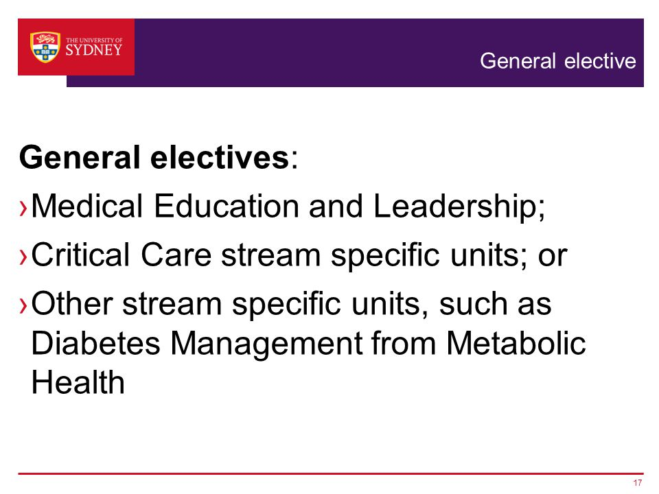 General elective General electives: ›Medical Education and Leadership; ›Critical Care stream specific units; or ›Other stream specific units, such as Diabetes Management from Metabolic Health 17