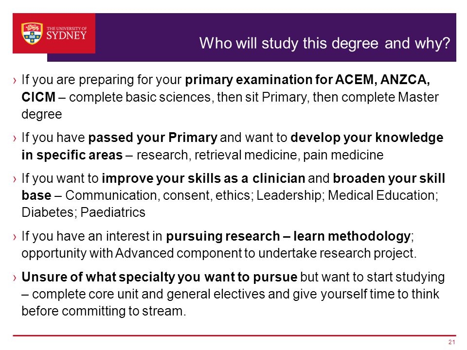 Who will study this degree and why? ›If you are preparing for your primary examination for ACEM, ANZCA, CICM – complete basic sciences, then sit Prima