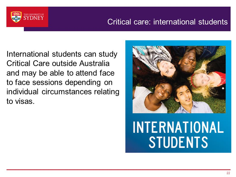 Critical care: international students International students can study Critical Care outside Australia and may be able to attend face to face sessions