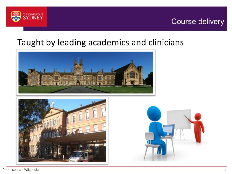 3 Taught by leading academics and clinicians Course delivery Photo source: Wikipedia