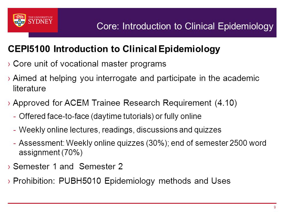 Core: Introduction to Clinical Epidemiology CEPI5100 Introduction to Clinical Epidemiology ›Core unit of vocational master programs ›Aimed at helping