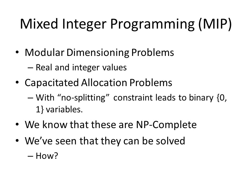 "Mixed Integer Programming (MIP) Modular Dimensioning Problems – Real and integer values Capacitated Allocation Problems – With ""no-splitting"" constrai"