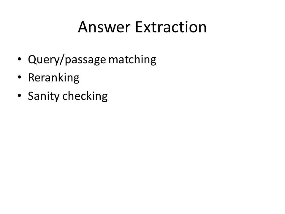 Answer Extraction Query/passage matching Reranking Sanity checking