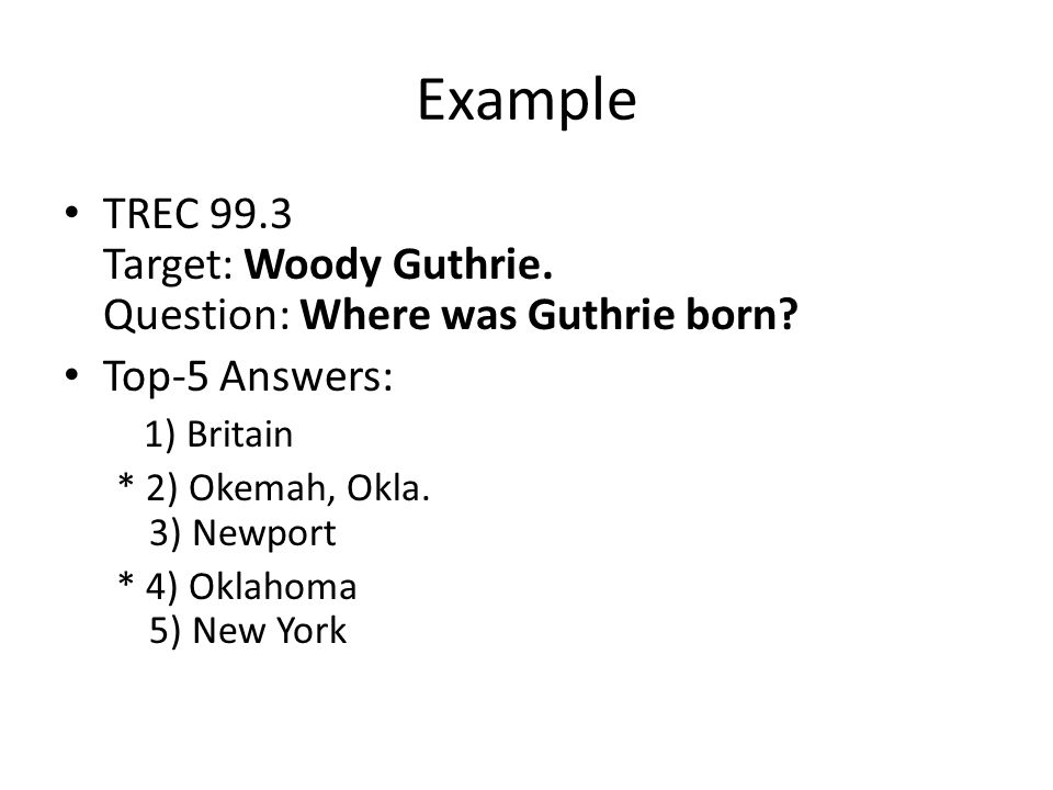 Example TREC 99.3 Target: Woody Guthrie. Question: Where was Guthrie born.