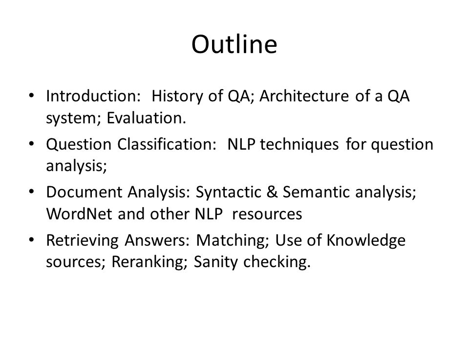 Outline Introduction: History of QA; Architecture of a QA system; Evaluation.