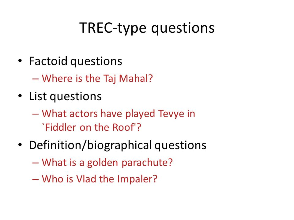 TREC-type questions Factoid questions – Where is the Taj Mahal.