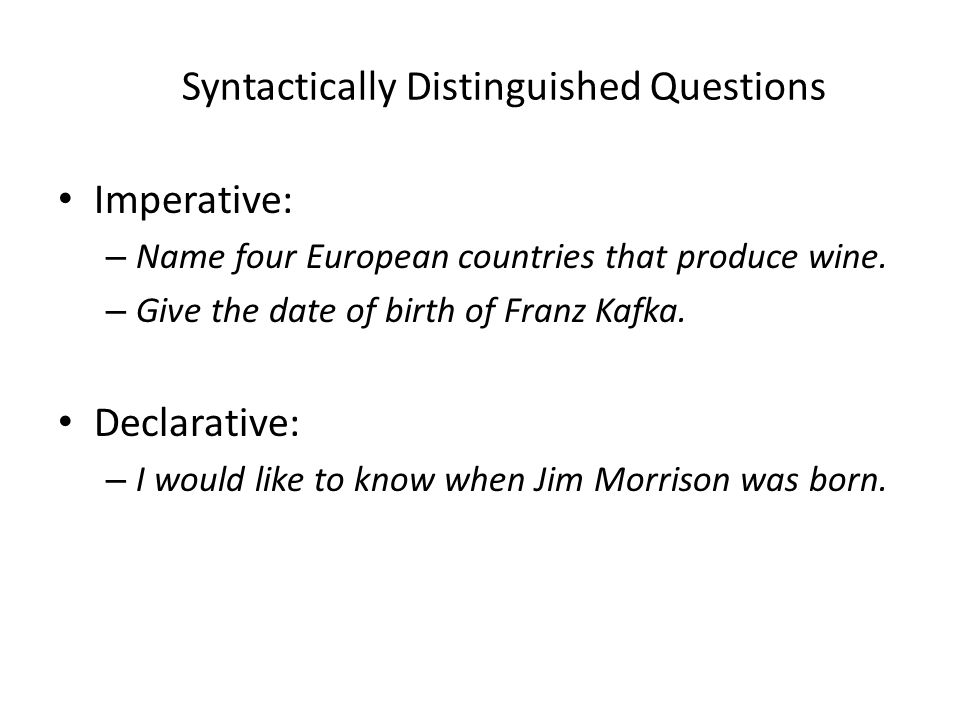 Syntactically Distinguished Questions Imperative: – Name four European countries that produce wine.