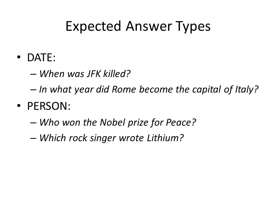 Expected Answer Types DATE: – When was JFK killed.
