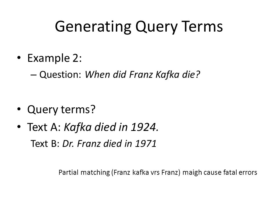Generating Query Terms Example 2: – Question: When did Franz Kafka die.