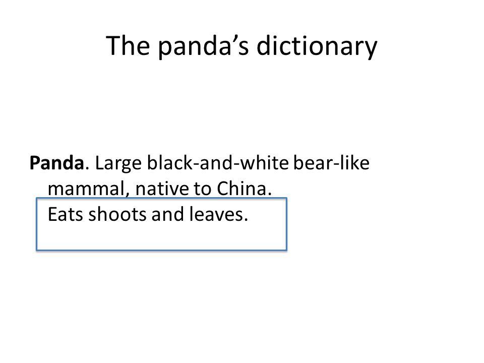 The panda's dictionary Panda. Large black-and-white bear-like mammal, native to China.