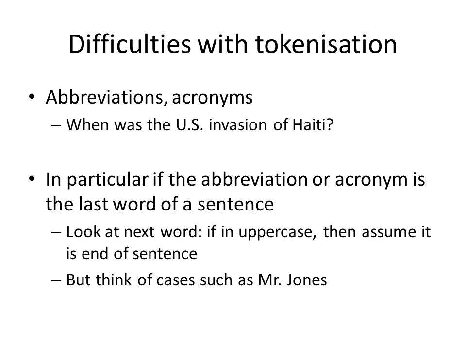 Difficulties with tokenisation Abbreviations, acronyms – When was the U.S.