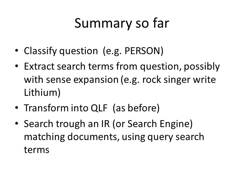 Summary so far Classify question (e.g.
