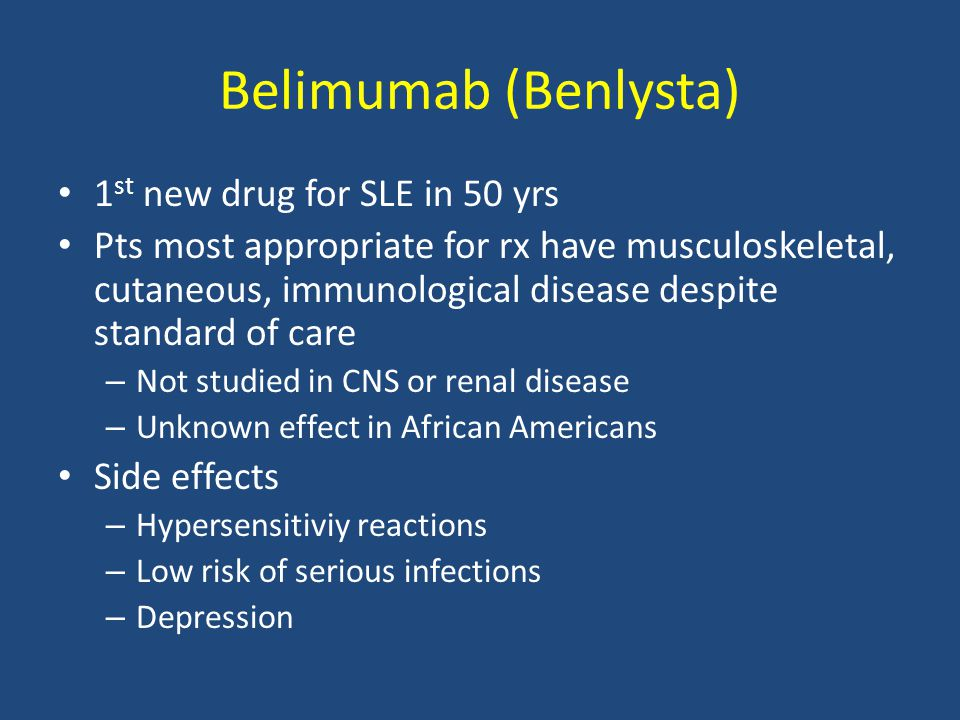 Belimumab (Benlysta) 1 st new drug for SLE in 50 yrs Pts most appropriate for rx have musculoskeletal, cutaneous, immunological disease despite standa