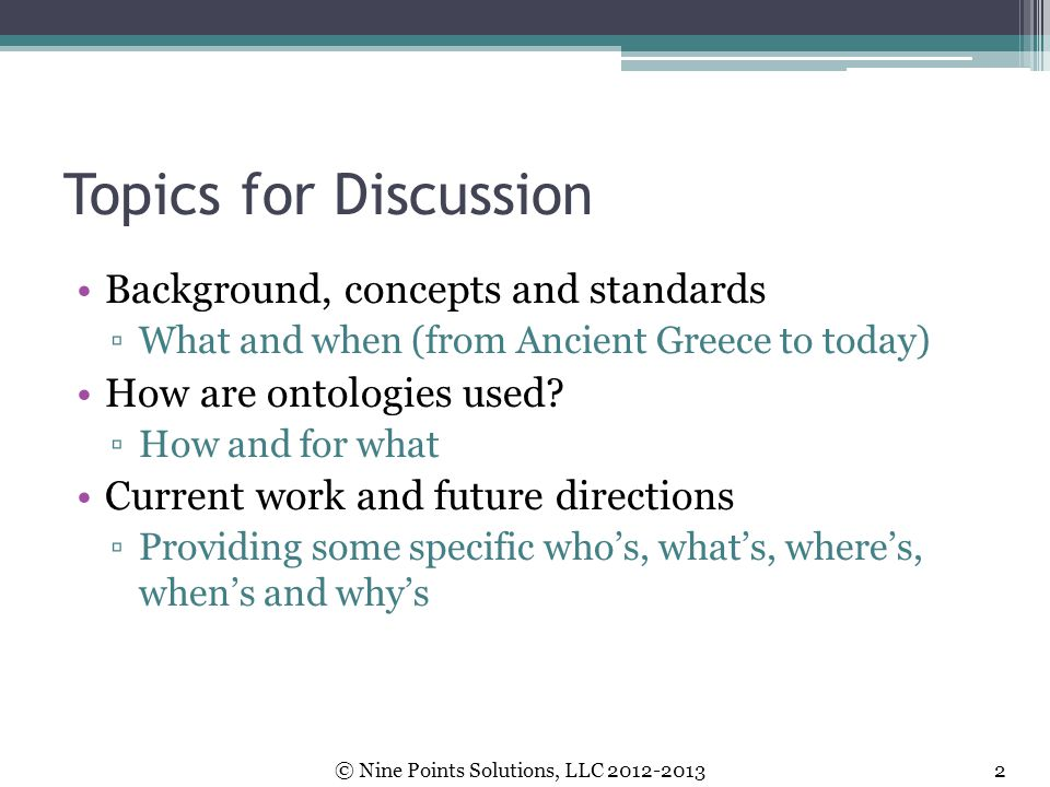 Topics for Discussion Background, concepts and standards ▫What and when (from Ancient Greece to today) How are ontologies used? ▫How and for what Curr