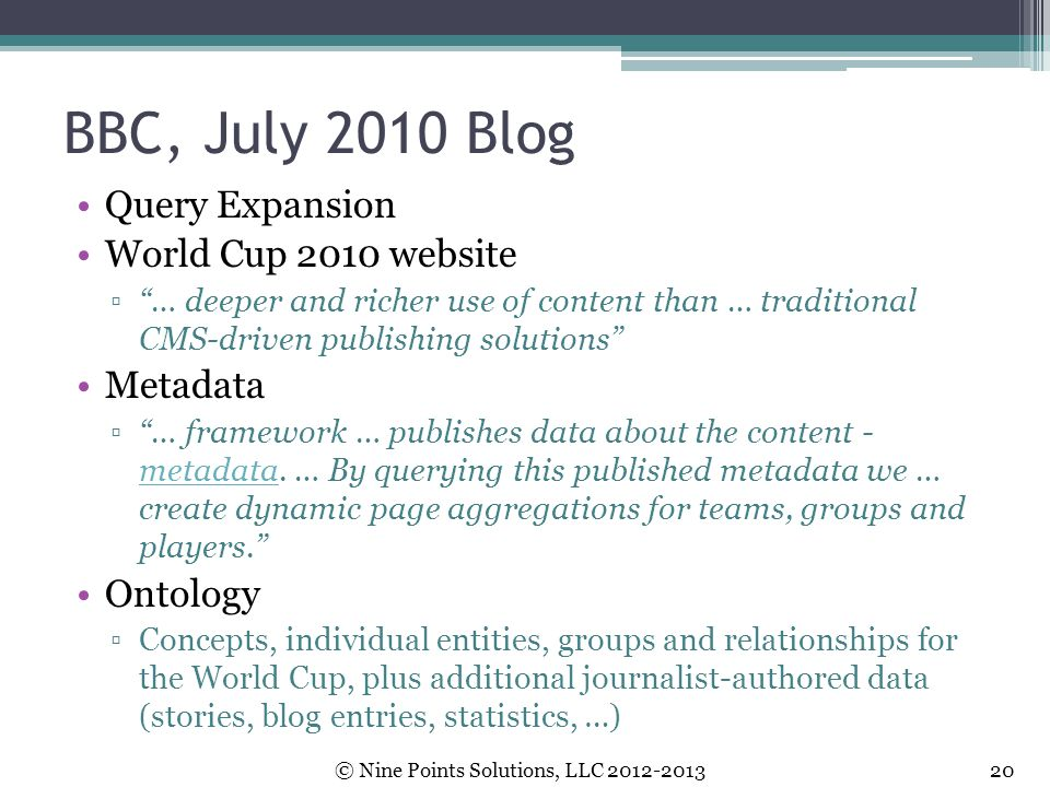 "BBC, July 2010 Blog Query Expansion World Cup 2010 website ▫""… deeper and richer use of content than … traditional CMS-driven publishing solutions"" Me"