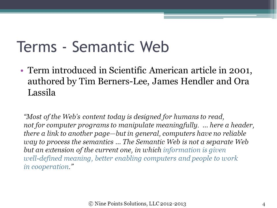 "Terms - Semantic Web Term introduced in Scientific American article in 2001, authored by Tim Berners-Lee, James Hendler and Ora Lassila ""Most of the W"