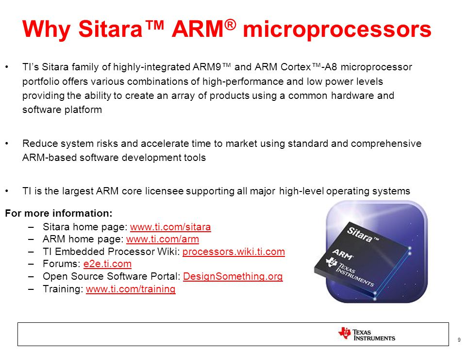 9 TI's Sitara family of highly-integrated ARM9™ and ARM Cortex™-A8 microprocessor portfolio offers various combinations of high-performance and low po