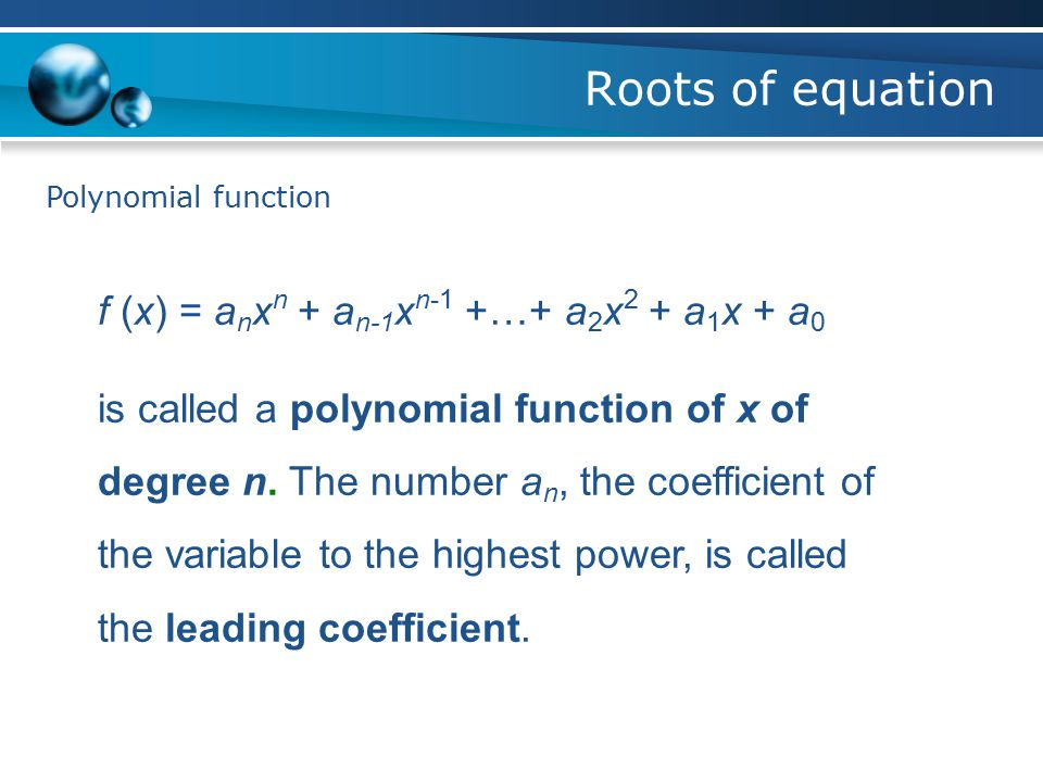 Roots of equation Example of polynomial Quadratic polynomial Polynomial degree-n Polynomial degree-3