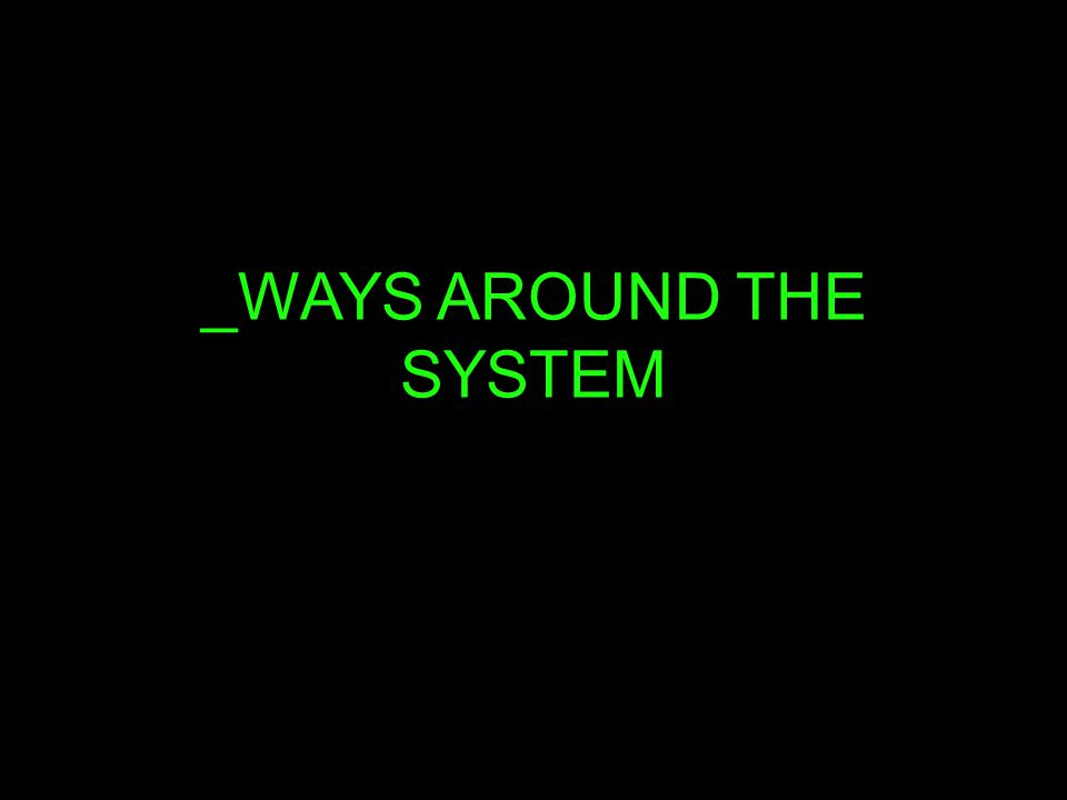 _WAYS AROUND THE SYSTEM