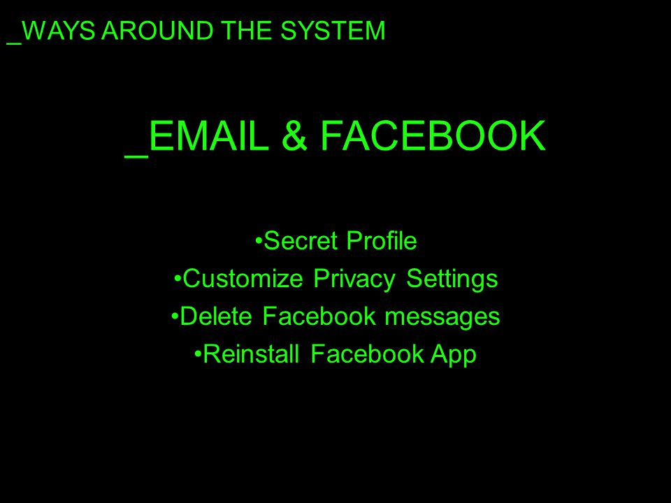 _EMAIL & FACEBOOK Secret Profile Customize Privacy Settings Delete Facebook messages Reinstall Facebook App _WAYS AROUND THE SYSTEM