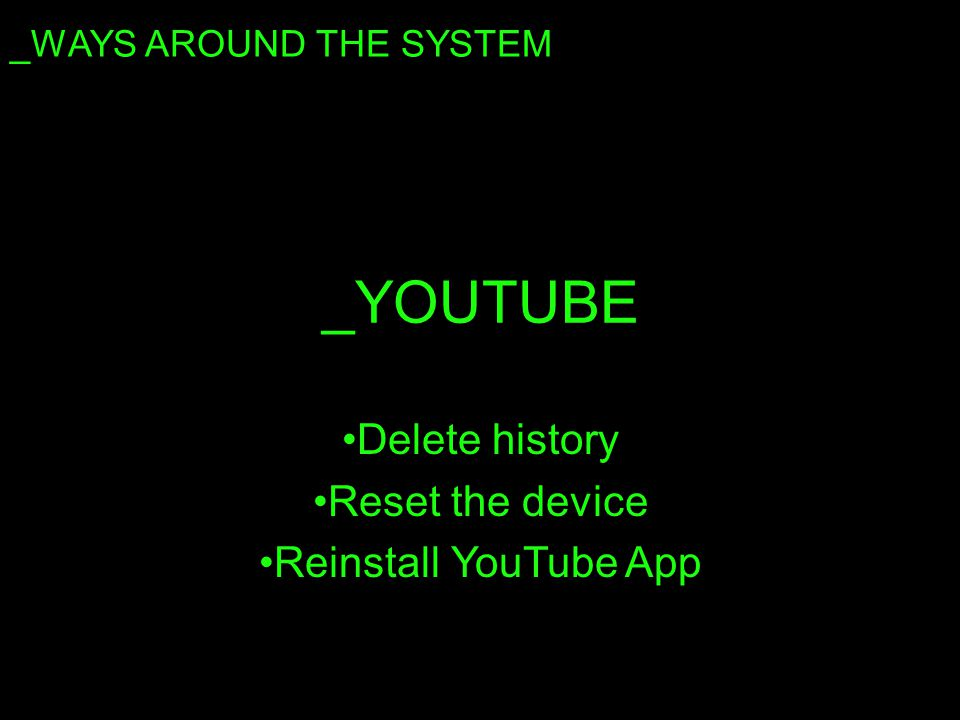 _YOUTUBE Delete history Reset the device Reinstall YouTube App _WAYS AROUND THE SYSTEM