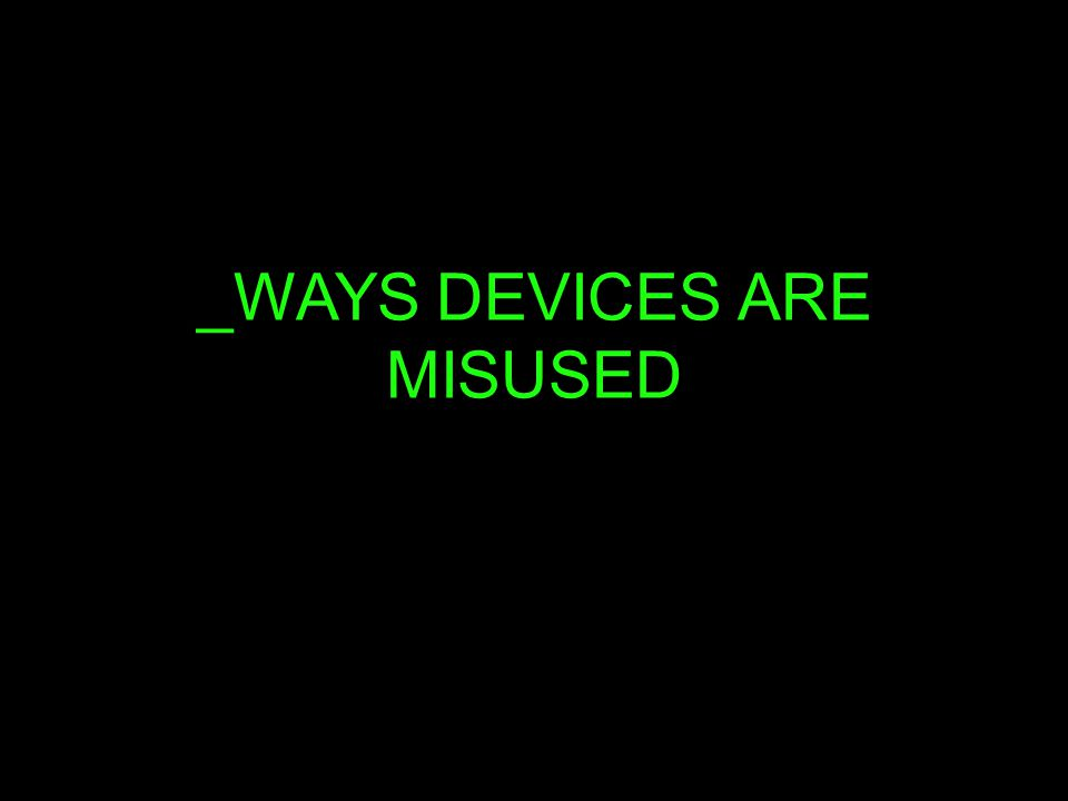 _WAYS DEVICES ARE MISUSED