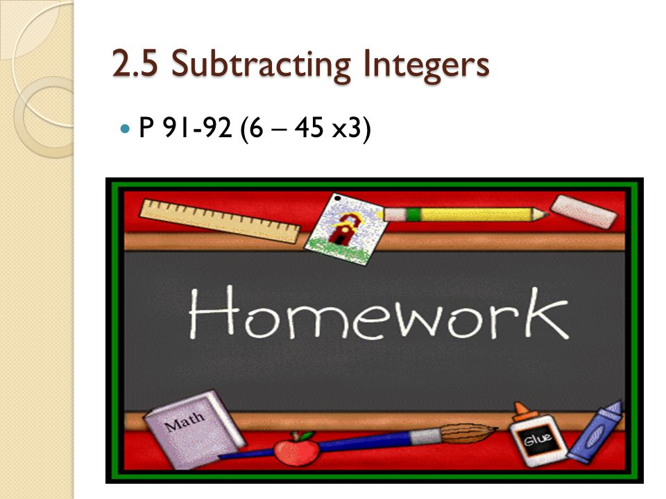2.5 Subtracting Integers P 91-92 (6 – 45 x3)