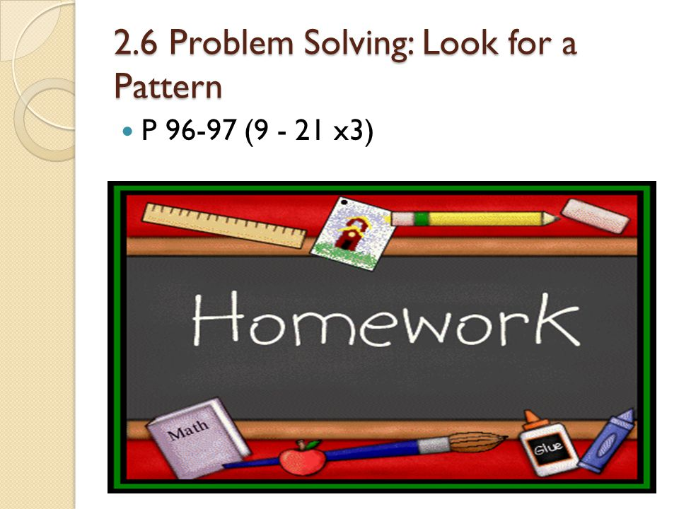 2.6 Problem Solving: Look for a Pattern P 96-97 (9 - 21 x3)