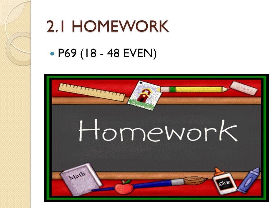 2.1 HOMEWORK P69 (18 - 48 EVEN)