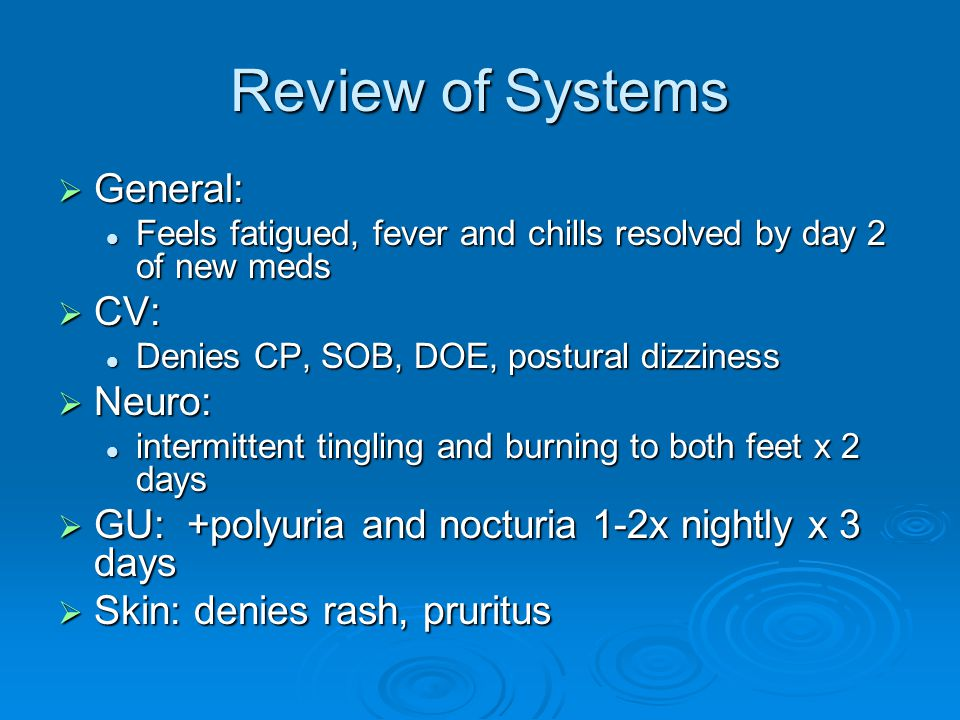 Review of Systems  General: Feels fatigued, fever and chills resolved by day 2 of new meds Feels fatigued, fever and chills resolved by day 2 of new