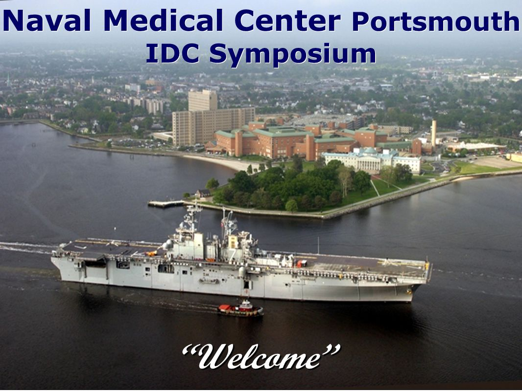 Naval Medical Center Portsmouth IDC Symposium Naval Medical Center Portsmouth IDC Symposium Welcome