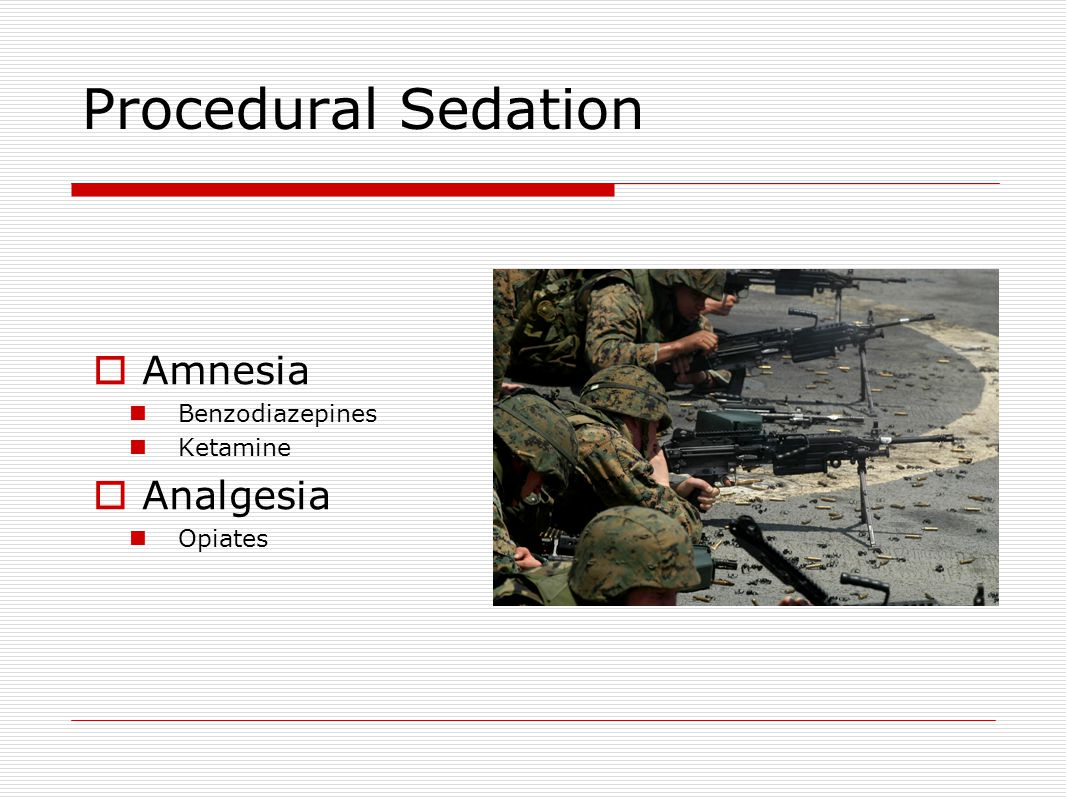 Procedural Sedation  Amnesia Benzodiazepines Ketamine  Analgesia Opiates