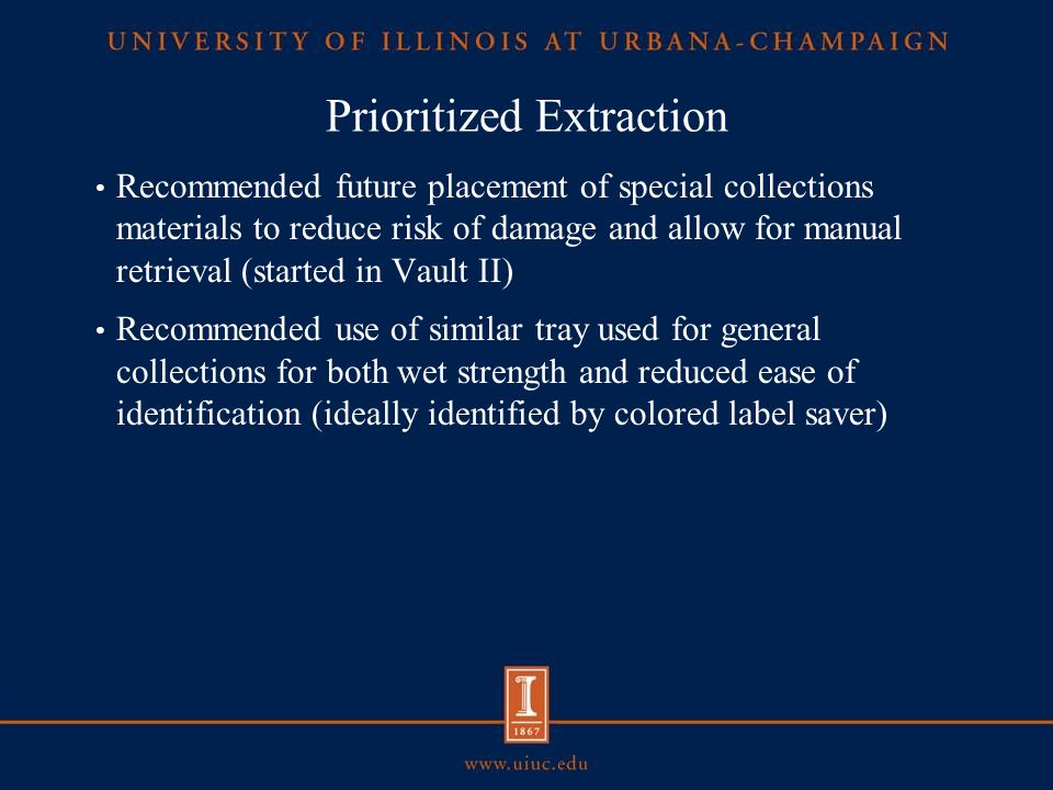 Prioritized Extraction Recommended future placement of special collections materials to reduce risk of damage and allow for manual retrieval (started in Vault II) Recommended use of similar tray used for general collections for both wet strength and reduced ease of identification (ideally identified by colored label saver)