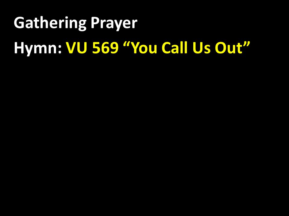 Gathering Prayer Hymn: VU 569 You Call Us Out