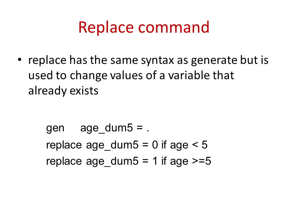 Replace command replace has the same syntax as generate but is used to change values of a variable that already exists gen age_dum5 =. replace age_dum