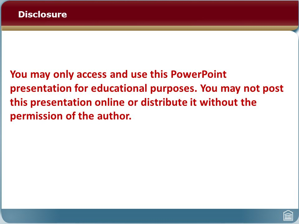 Disclosure You may only access and use this PowerPoint presentation for educational purposes.