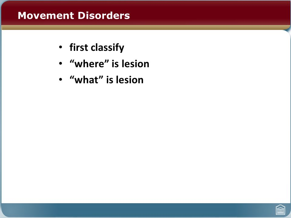 """Movement Disorders first classify """"where"""" is lesion """"what"""" is lesion"""