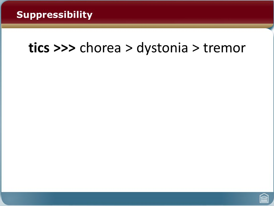 Suppressibility tics >>> chorea > dystonia > tremor